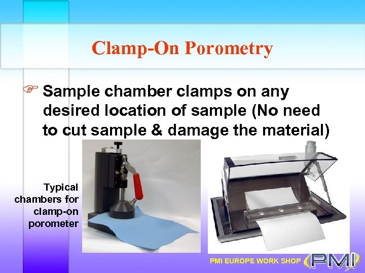 Clamp-On Porometry F Sample chamber clamps on any desired location of sample (No need