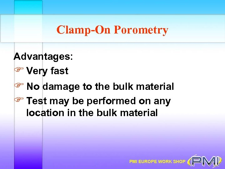 Clamp-On Porometry Advantages: F Very fast F No damage to the bulk material F