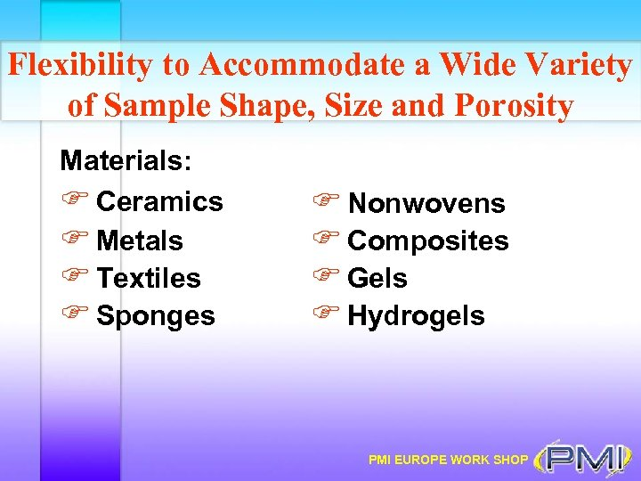 Flexibility to Accommodate a Wide Variety of Sample Shape, Size and Porosity Materials: F