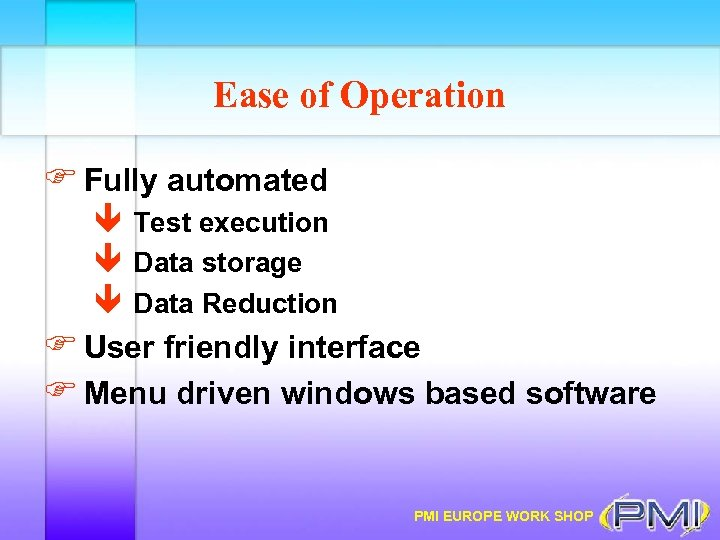 Ease of Operation F Fully automated ê Test execution ê Data storage ê Data