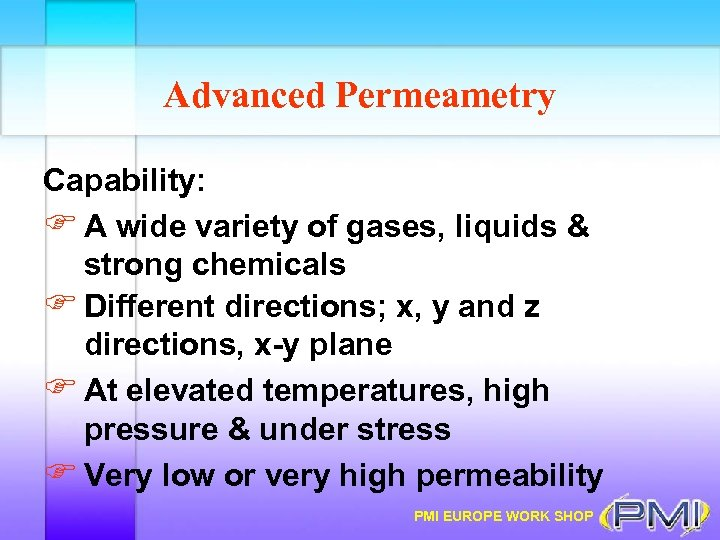 Advanced Permeametry Capability: F A wide variety of gases, liquids & strong chemicals F