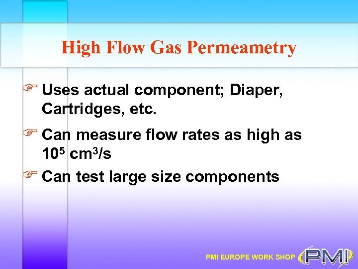 High Flow Gas Permeametry F Uses actual component; Diaper, Cartridges, etc. F Can measure