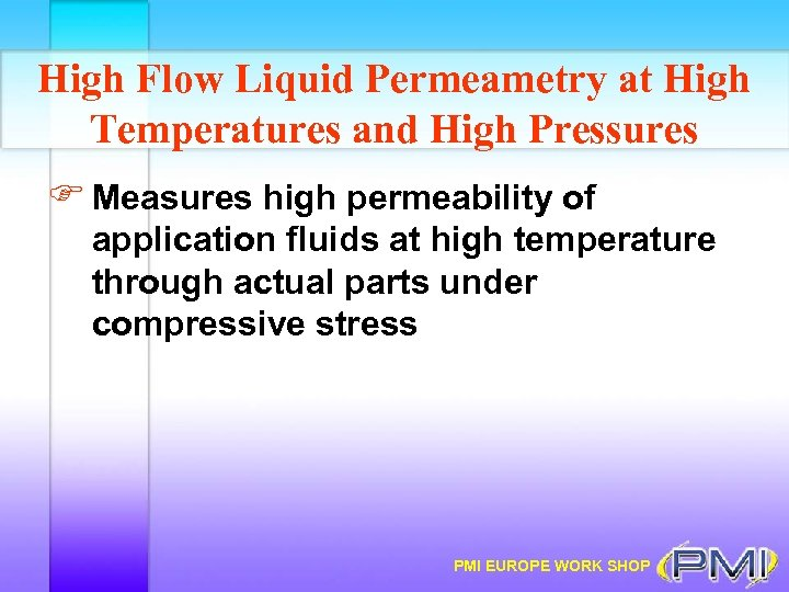 High Flow Liquid Permeametry at High Temperatures and High Pressures F Measures high permeability