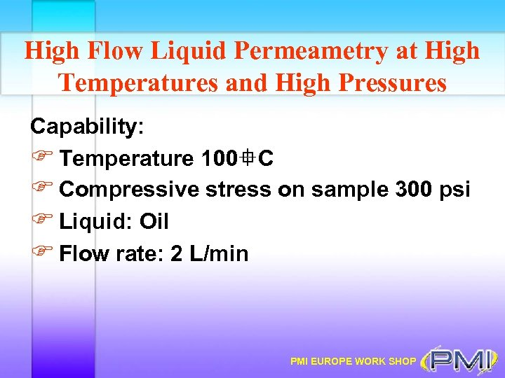 High Flow Liquid Permeametry at High Temperatures and High Pressures Capability: F Temperature 100