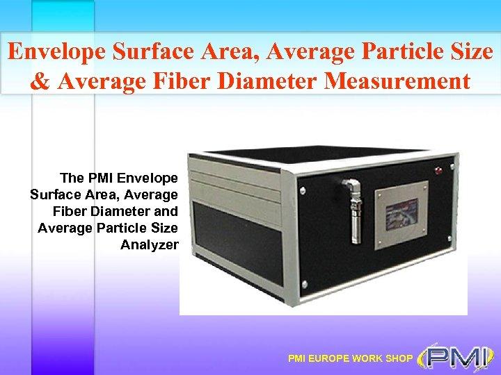Envelope Surface Area, Average Particle Size & Average Fiber Diameter Measurement The PMI Envelope
