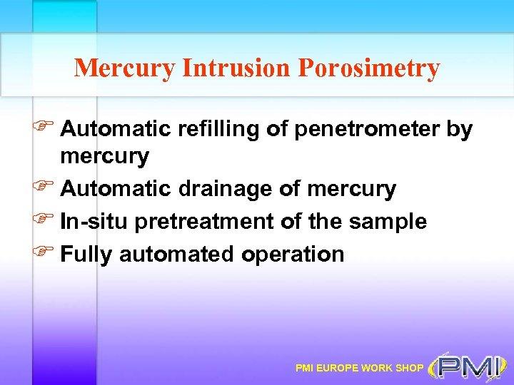 Mercury Intrusion Porosimetry F Automatic refilling of penetrometer by mercury F Automatic drainage of