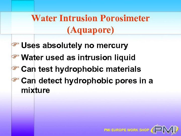 Water Intrusion Porosimeter (Aquapore) F Uses absolutely no mercury F Water used as intrusion