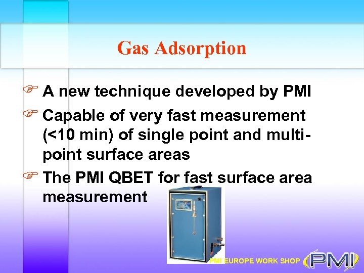 Gas Adsorption F A new technique developed by PMI F Capable of very fast