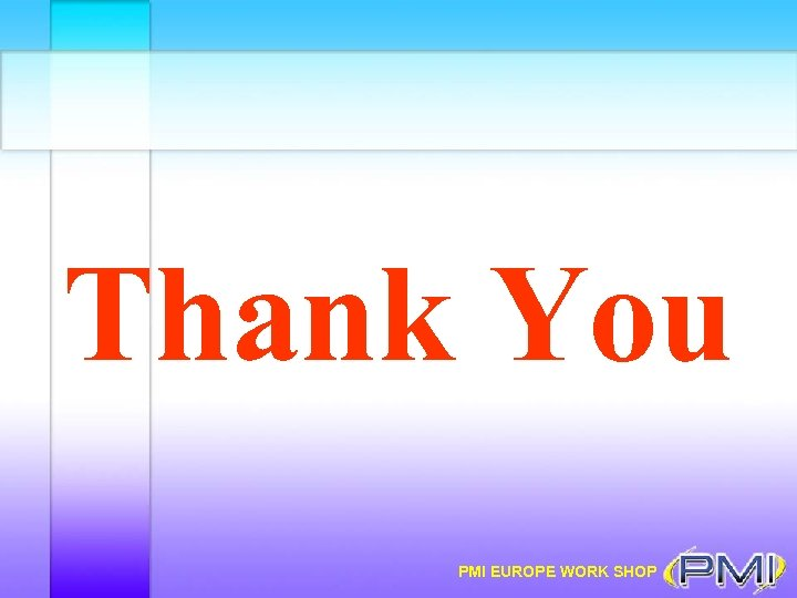 Thank You PMI EUROPE WORK SHOP