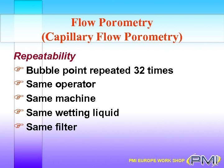 Flow Porometry (Capillary Flow Porometry) Repeatability F Bubble point repeated 32 times F Same