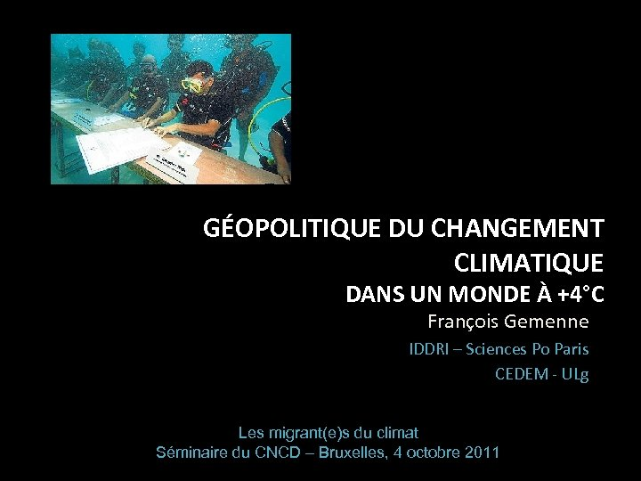 GÉOPOLITIQUE DU CHANGEMENT CLIMATIQUE DANS UN MONDE À +4°C François Gemenne IDDRI – Sciences