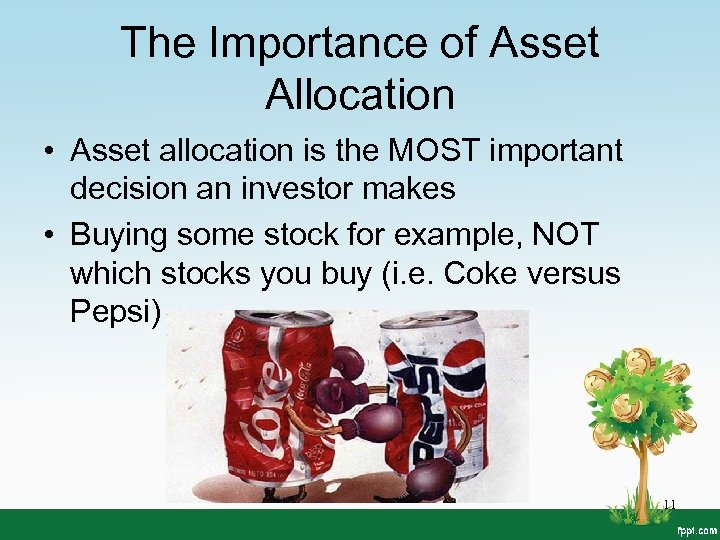 The Importance of Asset Allocation • Asset allocation is the MOST important decision an