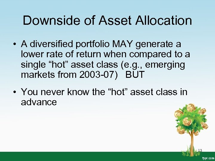 Downside of Asset Allocation • A diversified portfolio MAY generate a lower rate of