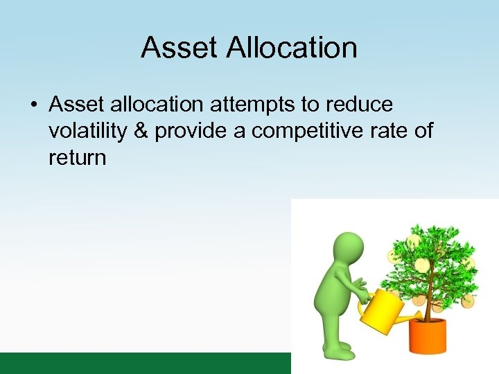 Asset Allocation • Asset allocation attempts to reduce volatility & provide a competitive rate