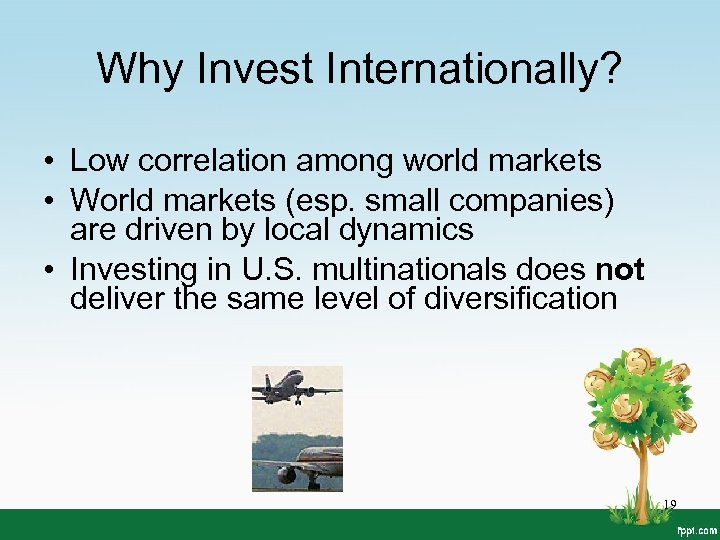 Why Invest Internationally? • Low correlation among world markets • World markets (esp. small