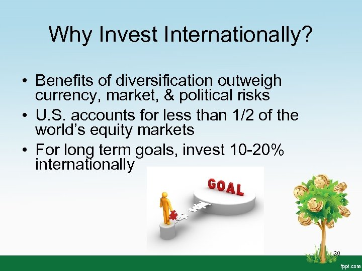 Why Invest Internationally? • Benefits of diversification outweigh currency, market, & political risks •