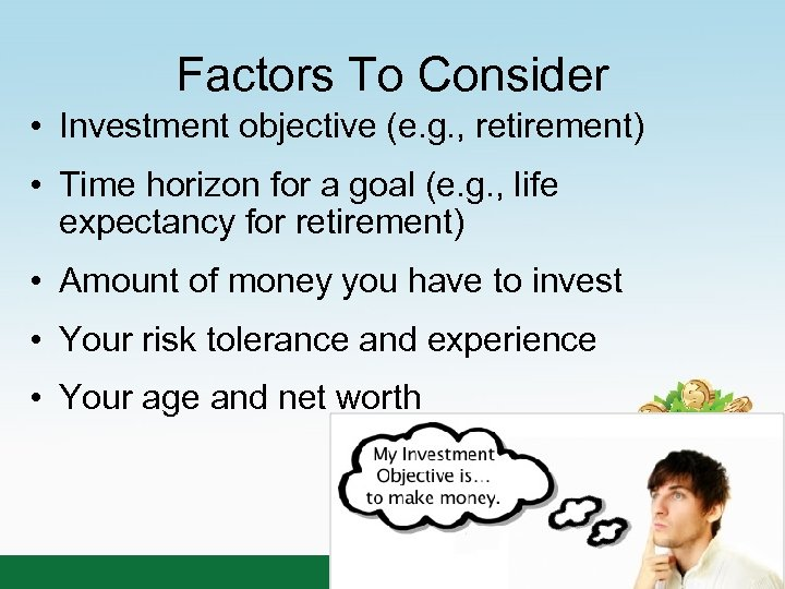 Factors To Consider • Investment objective (e. g. , retirement) • Time horizon for