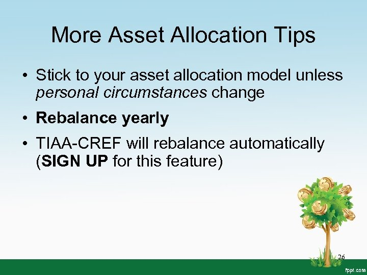 More Asset Allocation Tips • Stick to your asset allocation model unless personal circumstances