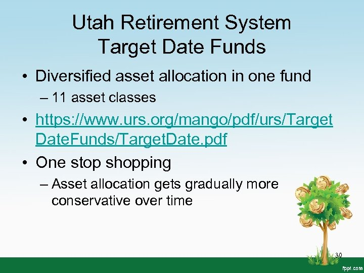 Utah Retirement System Target Date Funds • Diversified asset allocation in one fund –
