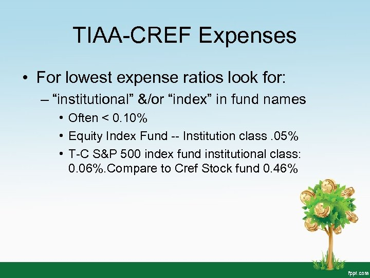 "TIAA-CREF Expenses • For lowest expense ratios look for: – ""institutional"" &/or ""index"" in"