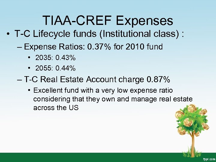 TIAA-CREF Expenses • T-C Lifecycle funds (Institutional class) : – Expense Ratios: 0. 37%