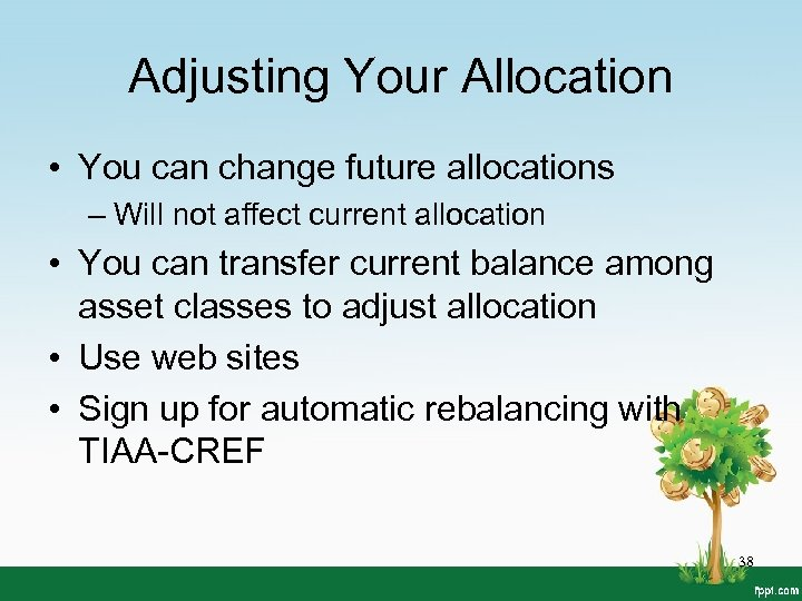 Adjusting Your Allocation • You can change future allocations – Will not affect current