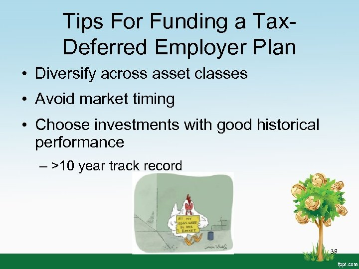 Tips For Funding a Tax. Deferred Employer Plan • Diversify across asset classes •