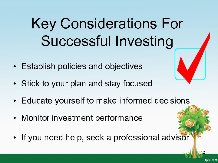 Key Considerations For Successful Investing • Establish policies and objectives • Stick to your