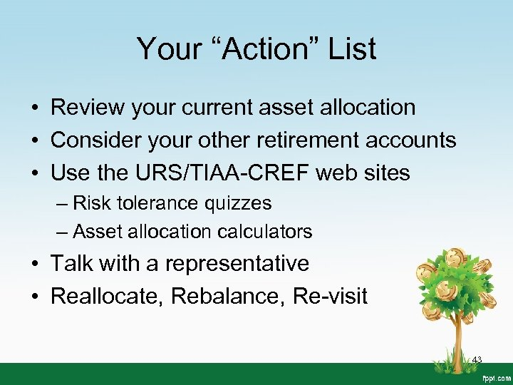"Your ""Action"" List • Review your current asset allocation • Consider your other retirement"