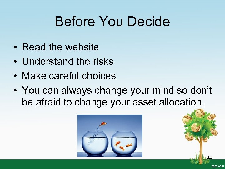 Before You Decide • • Read the website Understand the risks Make careful choices