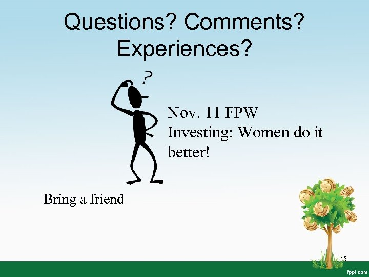 Questions? Comments? Experiences? Nov. 11 FPW Investing: Women do it better! Bring a friend