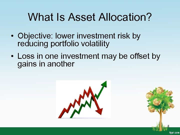 What Is Asset Allocation? • Objective: lower investment risk by reducing portfolio volatility •