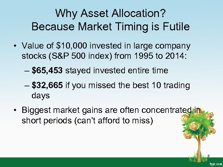 Why Asset Allocation? Because Market Timing is Futile • Value of $10, 000 invested