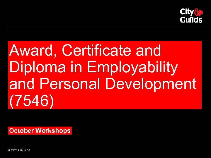 Award, Certificate and Diploma in Employability and Personal Development (7546) October Workshops © CITY
