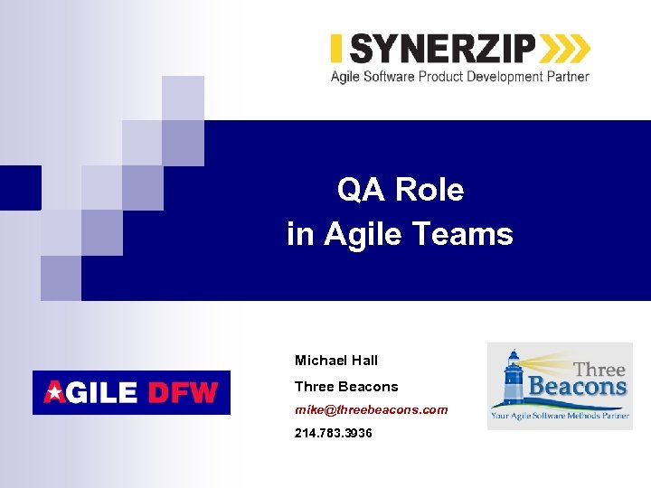 QA Role in Agile Teams Michael Hall Three Beacons mike@threebeacons. com 214. 783. 3936
