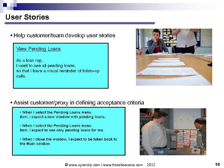 User Stories • Help customer/team develop user stories • Assist customer/proxy in defining acceptance