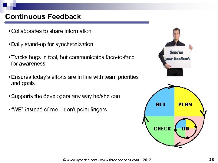 Continuous Feedback • Collaborates to share information • Daily stand-up for synchronization • Tracks