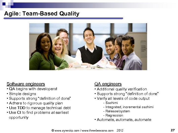 Agile: Team-Based Quality Software engineers QA engineers • QA begins with developers! • Simple