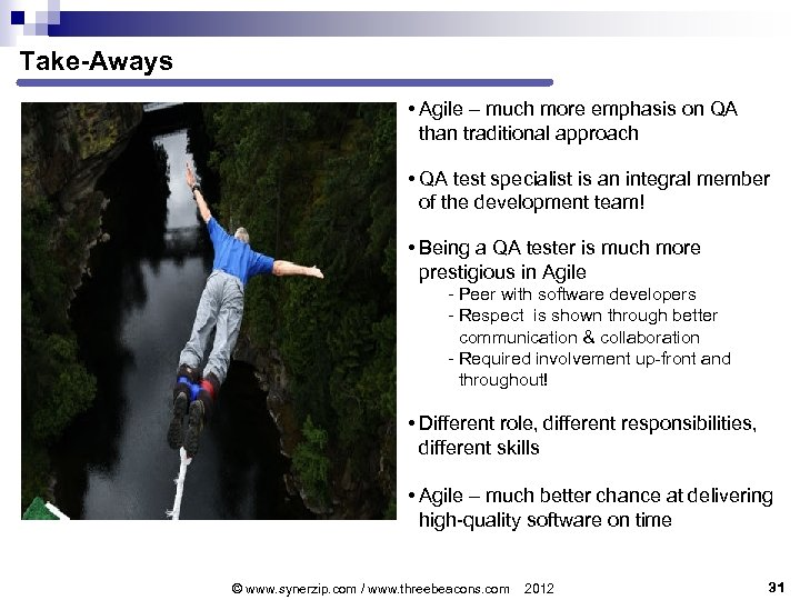 Take-Aways • Agile – much more emphasis on QA than traditional approach • QA