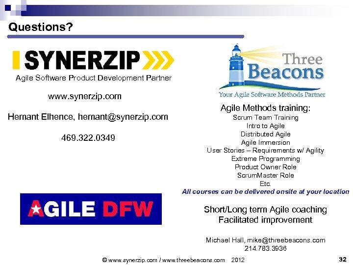 Questions? Agile Software Product Development Partner www. synerzip. com Hemant Elhence, hemant@synerzip. com 469.