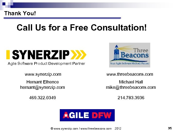 Thank You! Call Us for a Free Consultation! Agile Software Product Development Partner www.