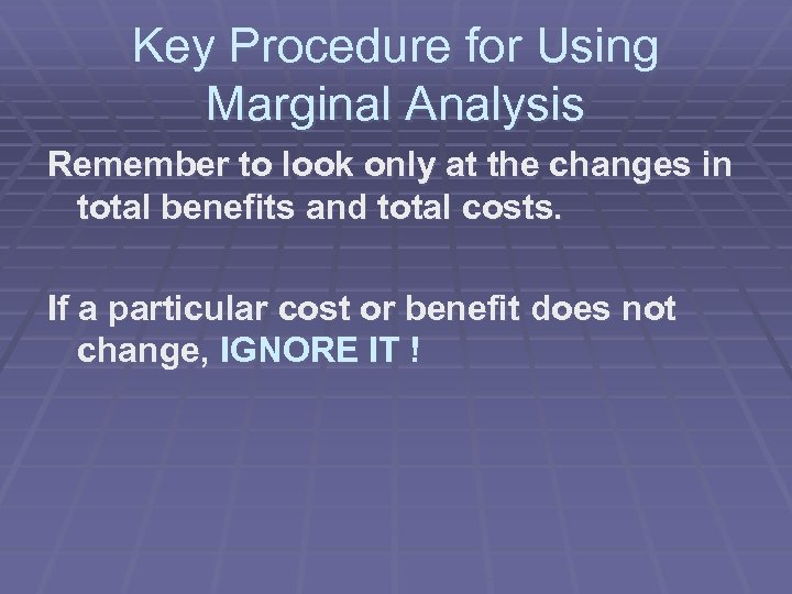 Key Procedure for Using Marginal Analysis Remember to look only at the changes in