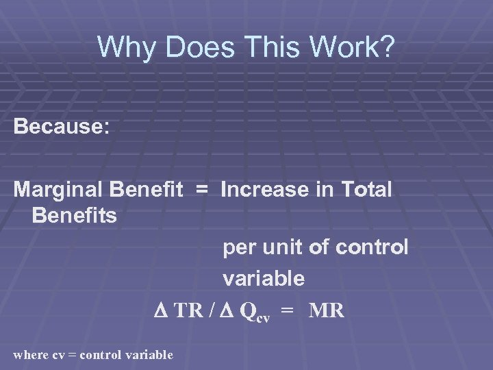 Why Does This Work? Because: Marginal Benefit = Increase in Total Benefits per unit