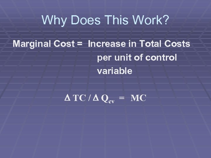 Why Does This Work? Marginal Cost = Increase in Total Costs per unit of
