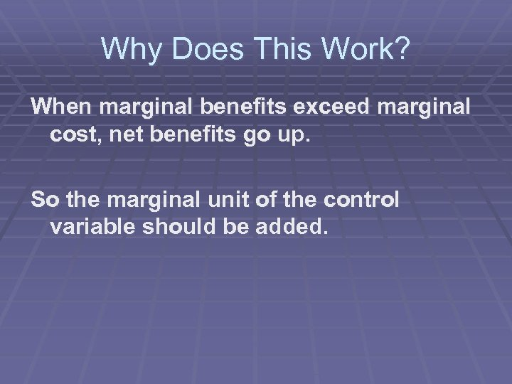 Why Does This Work? When marginal benefits exceed marginal cost, net benefits go up.