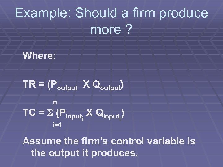 Example: Should a firm produce more ? Where: TR = (Poutput X Qoutput) n