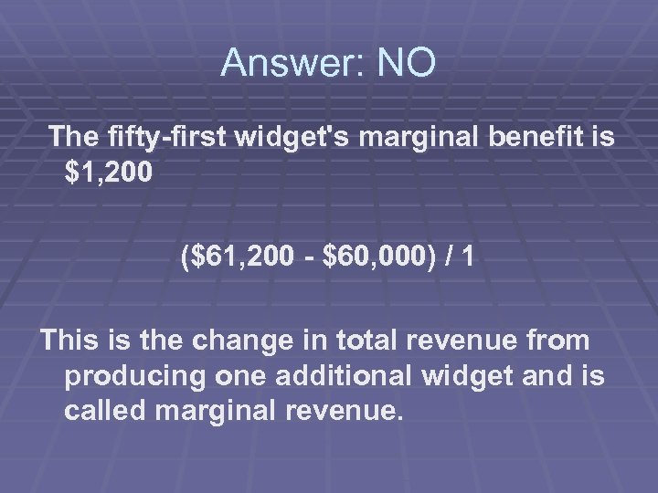 Answer: NO The fifty-first widget's marginal benefit is $1, 200 ($61, 200 - $60,