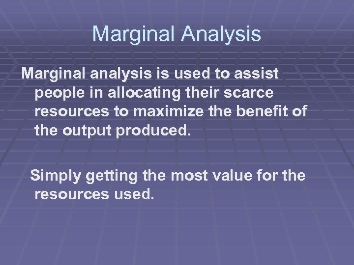 Marginal Analysis Marginal analysis is used to assist people in allocating their scarce resources