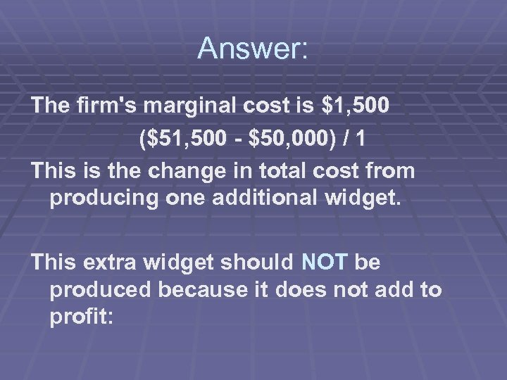 Answer: The firm's marginal cost is $1, 500 ($51, 500 - $50, 000) /