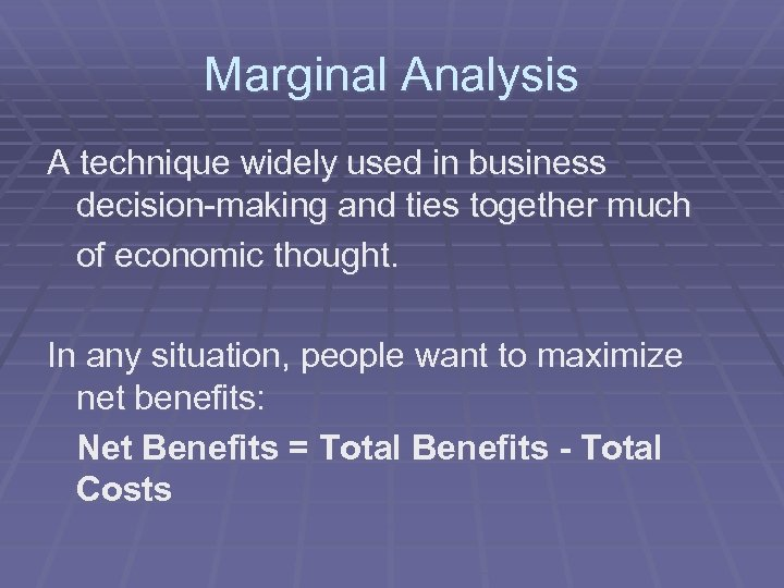 Marginal Analysis A technique widely used in business decision-making and ties together much of